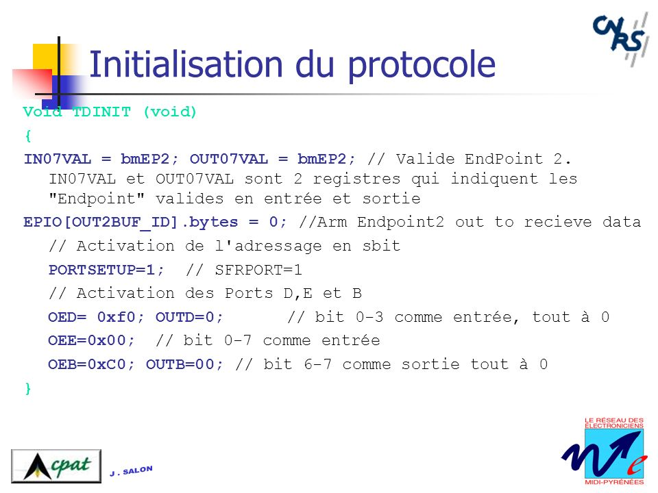 Initialisation du protocole Void TDINIT (void) { IN07VAL = bmEP2; OUT07VAL = bmEP2; // Valide EndPoint 2.