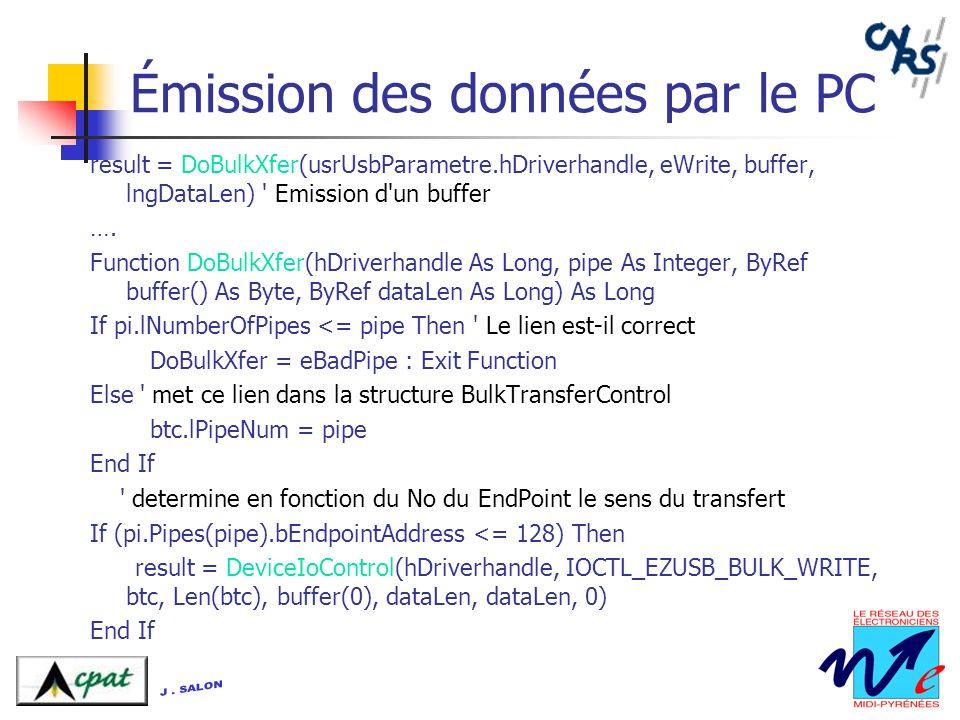Émission des données par le PC result = DoBulkXfer(usrUsbParametre.hDriverhandle, eWrite, buffer, lngDataLen) ' Emission d'un buffer …. Function DoBul