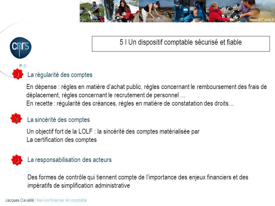 P. 6 Jacques Cavaillé l Service financier et comptable 5 I Un dispositif comptable sécurisé et fiable En dépense : règles en matière dachat public, rè