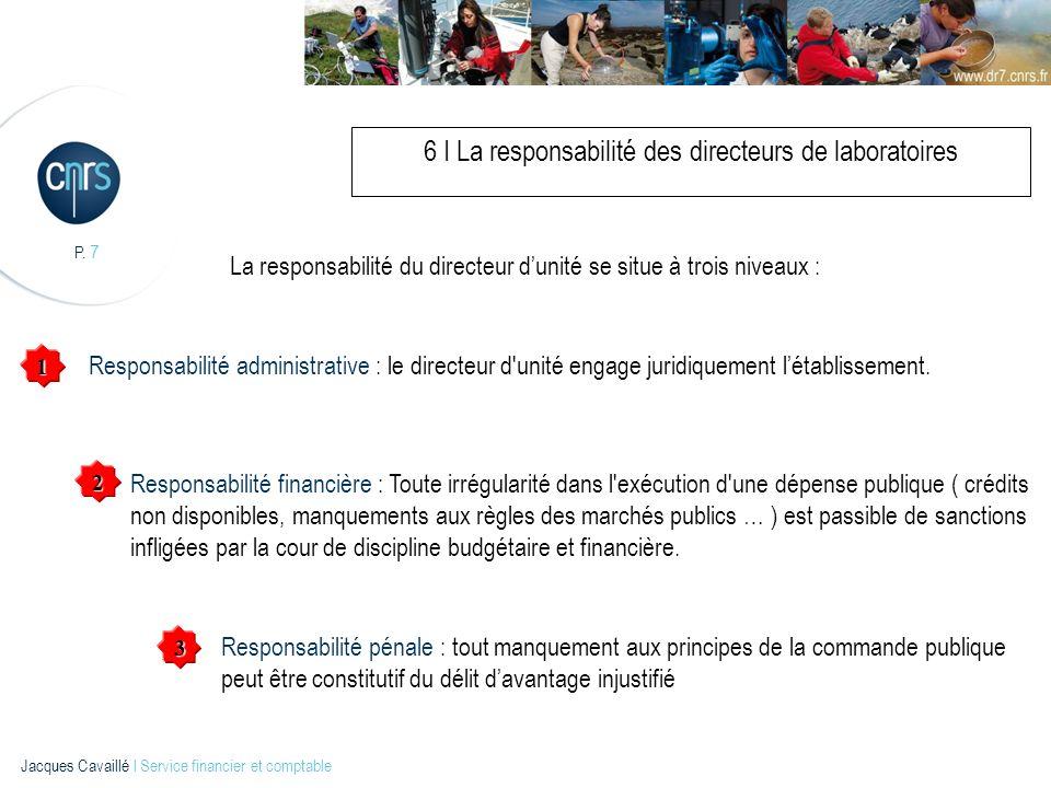 P. 7 Jacques Cavaillé l Service financier et comptable 6 I La responsabilité des directeurs de laboratoires La responsabilité du directeur dunité se s