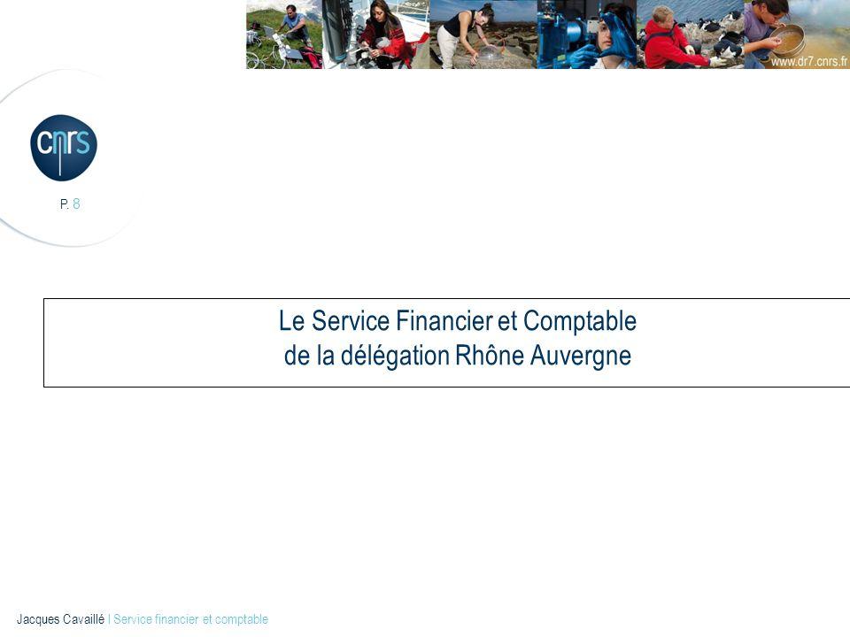 P.9 Jacques Cavaillé l Service financier et comptable Organisation fonctionnelle du S.F.C.