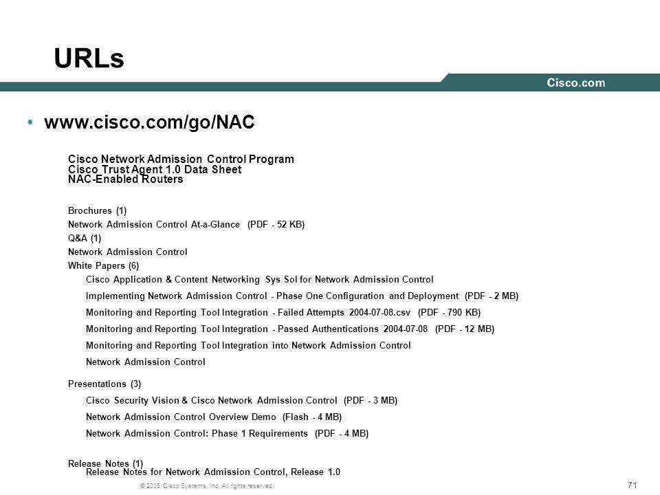 71 © 2005 Cisco Systems, Inc. All rights reserved. URLs www.cisco.com/go/NAC Cisco Network Admission Control Program Cisco Trust Agent 1.0 Data Sheet