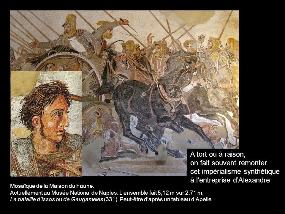 Mosaïque de la Maison du Faune. Actuellement au Musée National de Naples. Lensemble fait 5,12 m sur 2,71 m. La bataille dIssos ou de Gaugameles (331).