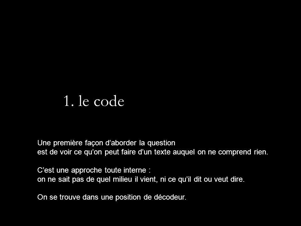 1. le code Une première façon daborder la question est de voir ce quon peut faire dun texte auquel on ne comprend rien. Cest une approche toute intern