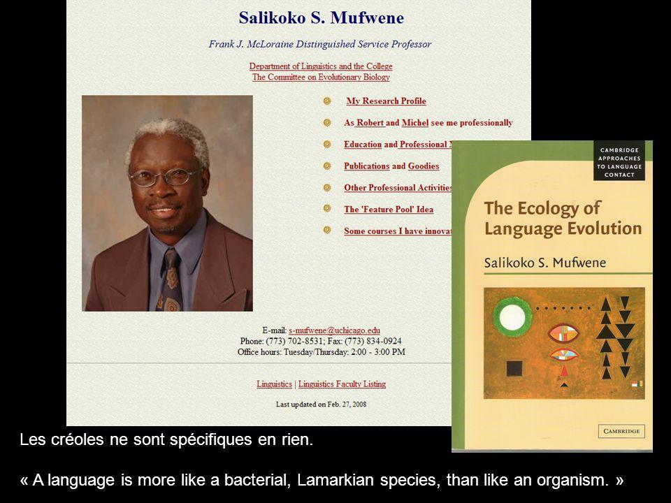 Les créoles ne sont spécifiques en rien. « A language is more like a bacterial, Lamarkian species, than like an organism. »
