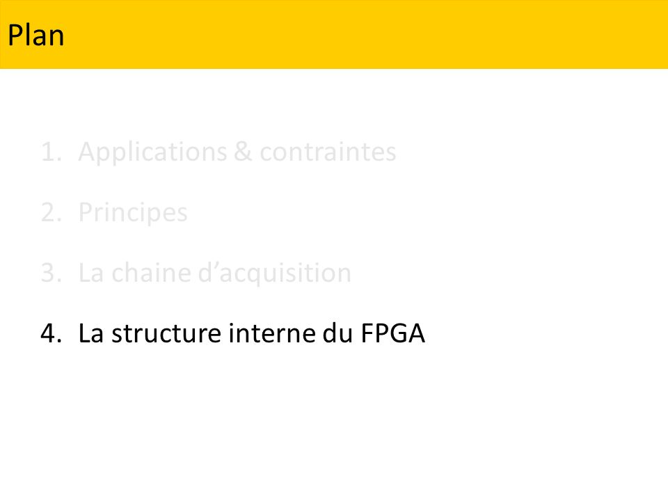 1.Applications & contraintes 2.Principes 3.La chaine dacquisition 4.La structure interne du FPGA Plan