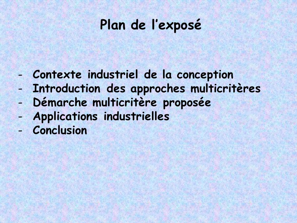 Plan de lexposé -Contexte industriel de la conception -Introduction des approches multicritères -Démarche multicritère proposée -Applications industri