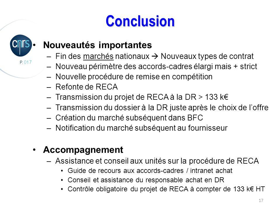 P. 017 17 Conclusion Nouveautés importantes –Fin des marchés nationaux Nouveaux types de contrat –Nouveau périmètre des accords-cadres élargi mais + s