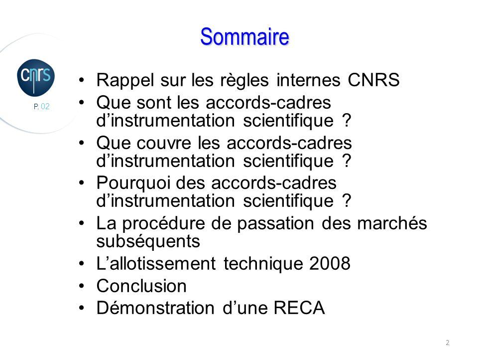 P. 02 2 Sommaire Rappel sur les règles internes CNRS Que sont les accords-cadres dinstrumentation scientifique ? Que couvre les accords-cadres dinstru