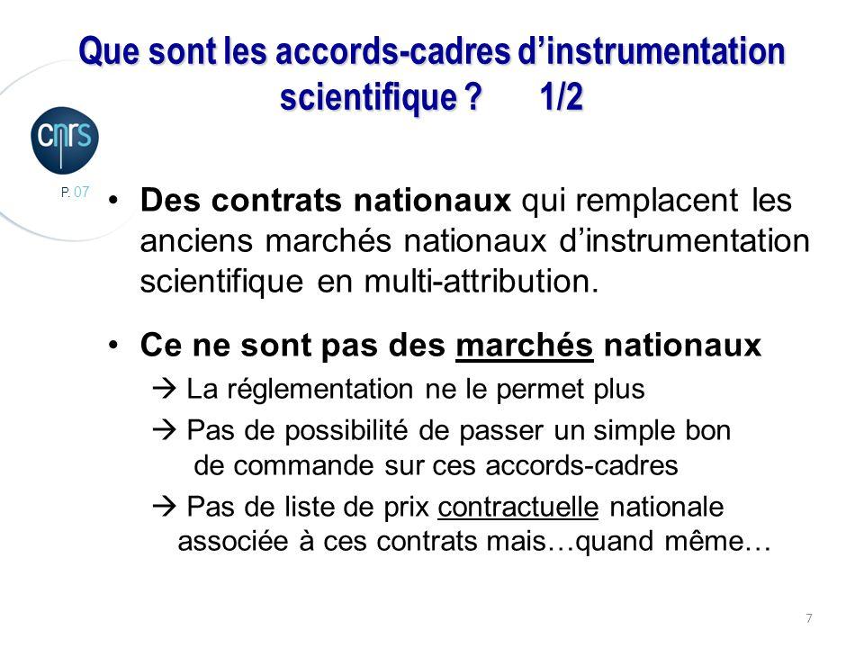 P. 07 7 Que sont les accords-cadres dinstrumentation scientifique ?1/2 Des contrats nationaux qui remplacent les anciens marchés nationaux dinstrument