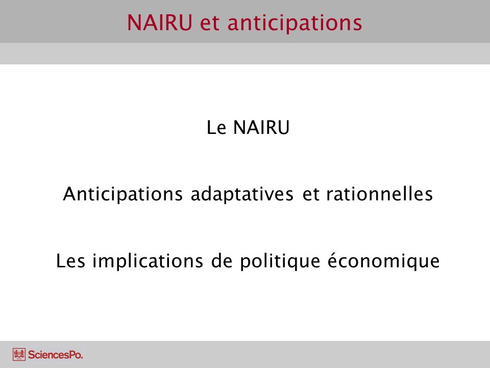 NAIRU et anticipations Le NAIRU Anticipations adaptatives et rationnelles Les implications de politique économique