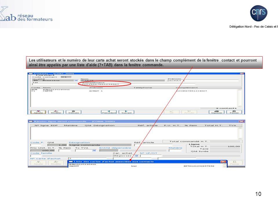 10 Les utilisateurs et le numéro de leur carte achat seront stockés dans le champ complément de la fenêtre contact et pourront ainsi être appelés par une liste d aide (?+TAB) dans la fenêtre commande.