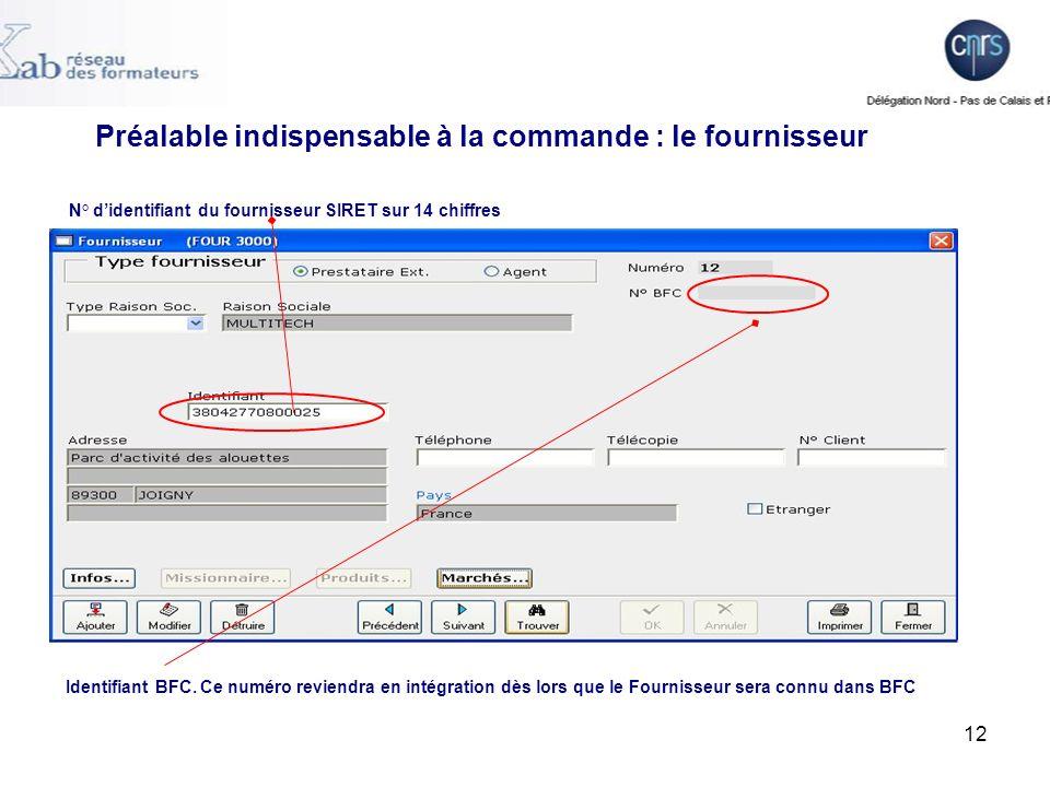 12 Préalable indispensable à la commande : le fournisseur N° didentifiant du fournisseur SIRET sur 14 chiffres Identifiant BFC.