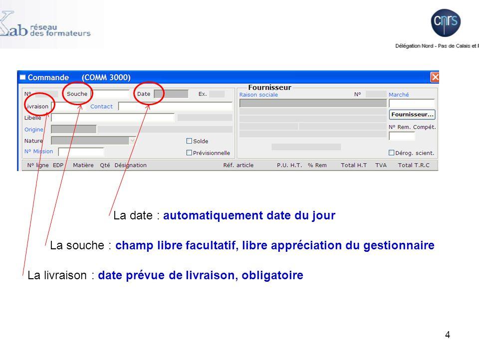 4 La souche : champ libre facultatif, libre appréciation du gestionnaire La date : automatiquement date du jour La livraison : date prévue de livraison, obligatoire