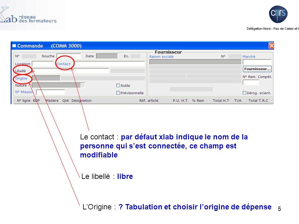 5 Le contact : par défaut xlab indique le nom de la personne qui sest connectée, ce champ est modifiable Le libellé : libre LOrigine : .