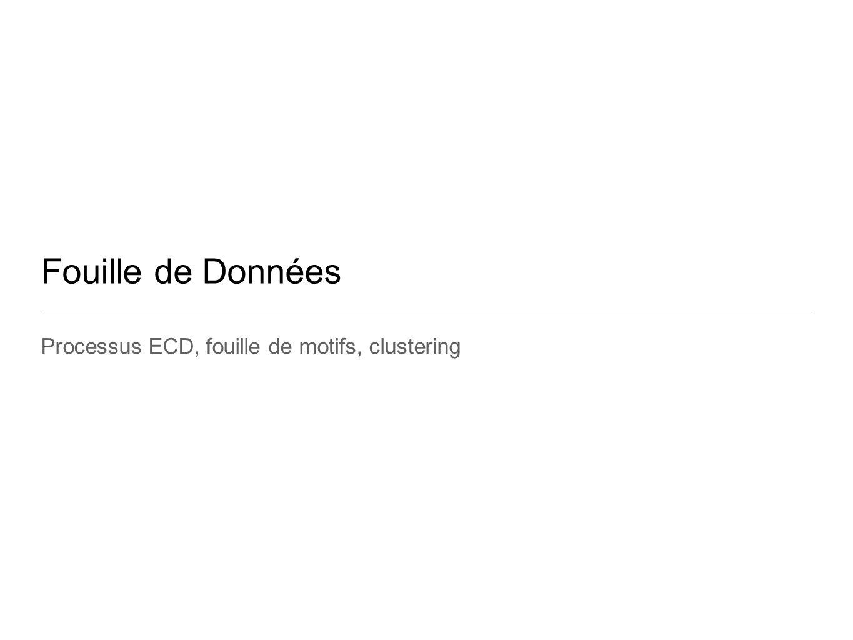 Fouille de Données Processus ECD, fouille de motifs, clustering