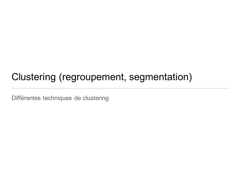 Clustering (regroupement, segmentation) Différentes techniques de clustering