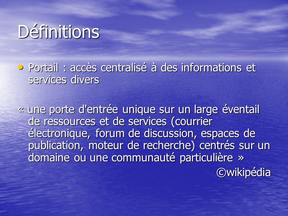 Définitions Portail : accès centralisé à des informations et services divers Portail : accès centralisé à des informations et services divers « une po