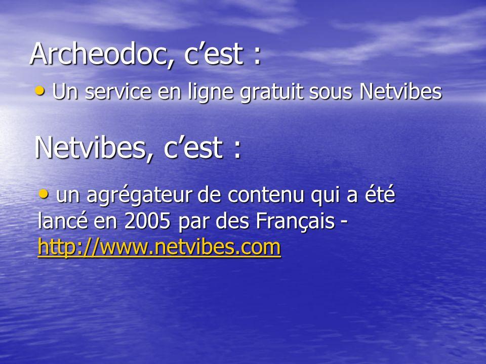 Archeodoc, cest : Un service en ligne gratuit sous Netvibes Un service en ligne gratuit sous Netvibes Netvibes, cest : un agrégateur de contenu qui a