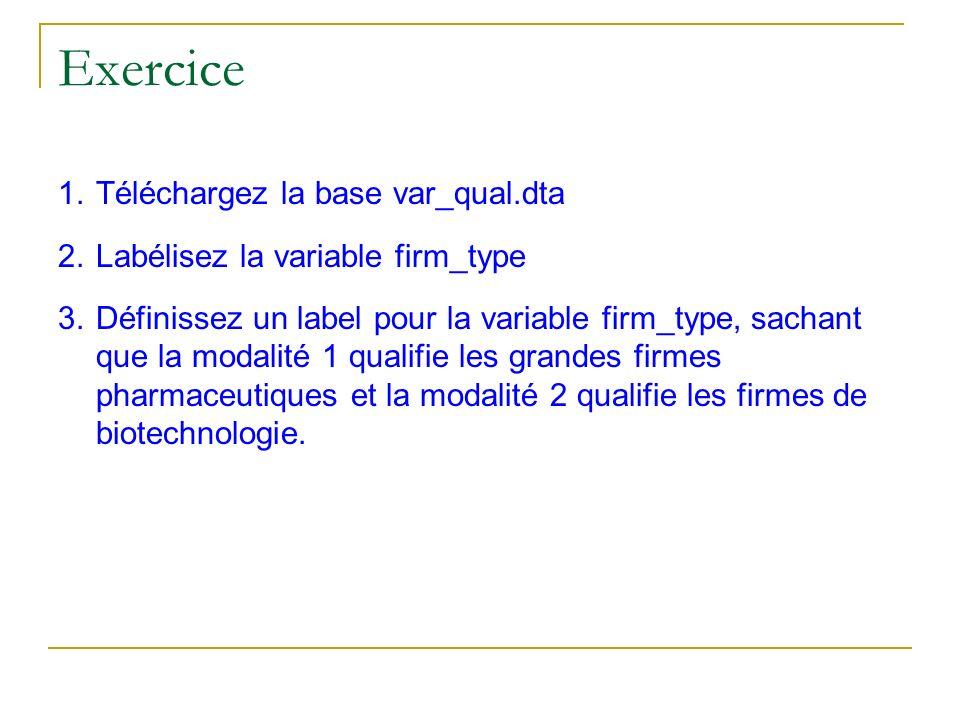 Exercice 1.Téléchargez la base var_qual.dta 2.Labélisez la variable firm_type 3.Définissez un label pour la variable firm_type, sachant que la modalit