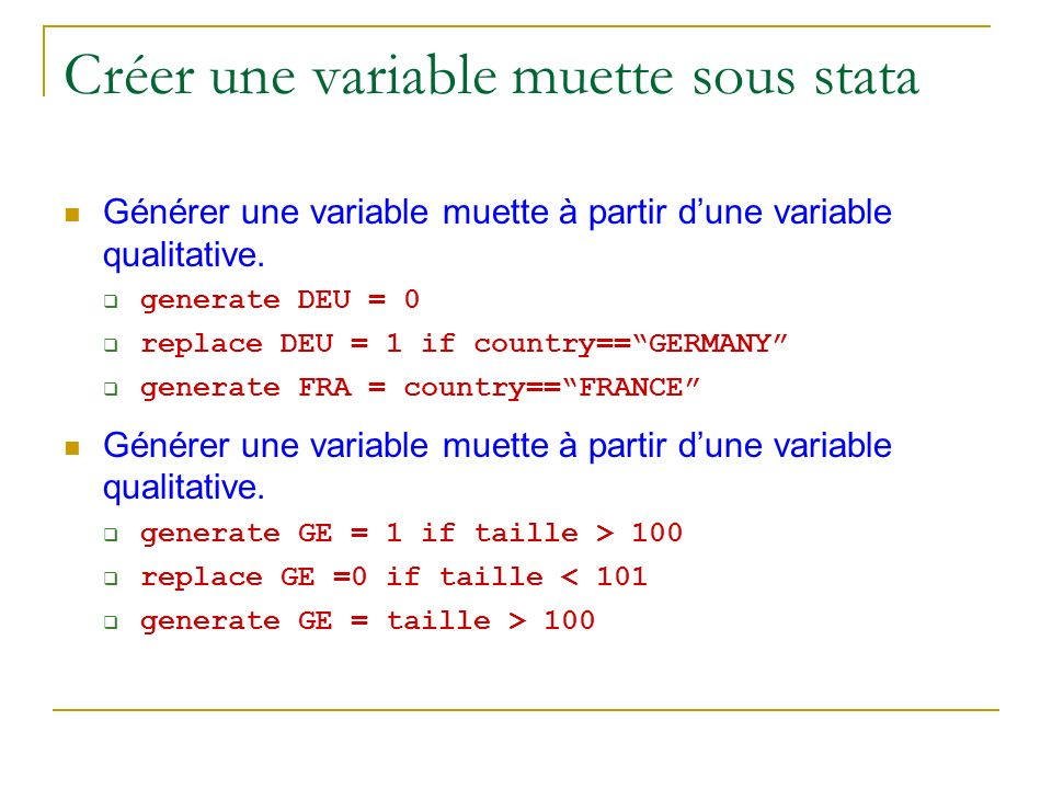 Créer une variable muette sous stata Générer une variable muette à partir dune variable qualitative. generate DEU = 0 replace DEU = 1 if country==GERM