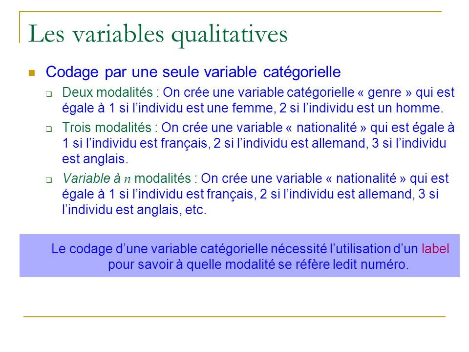 Les variables qualitatives Codage par une seule variable catégorielle Deux modalités : On crée une variable catégorielle « genre » qui est égale à 1 s