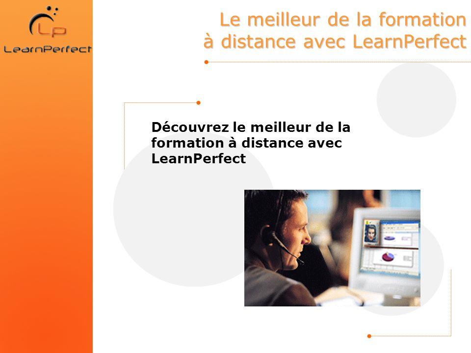 Le meilleur de la formation à distance avec LearnPerfect Découvrez le meilleur de la formation à distance avec LearnPerfect