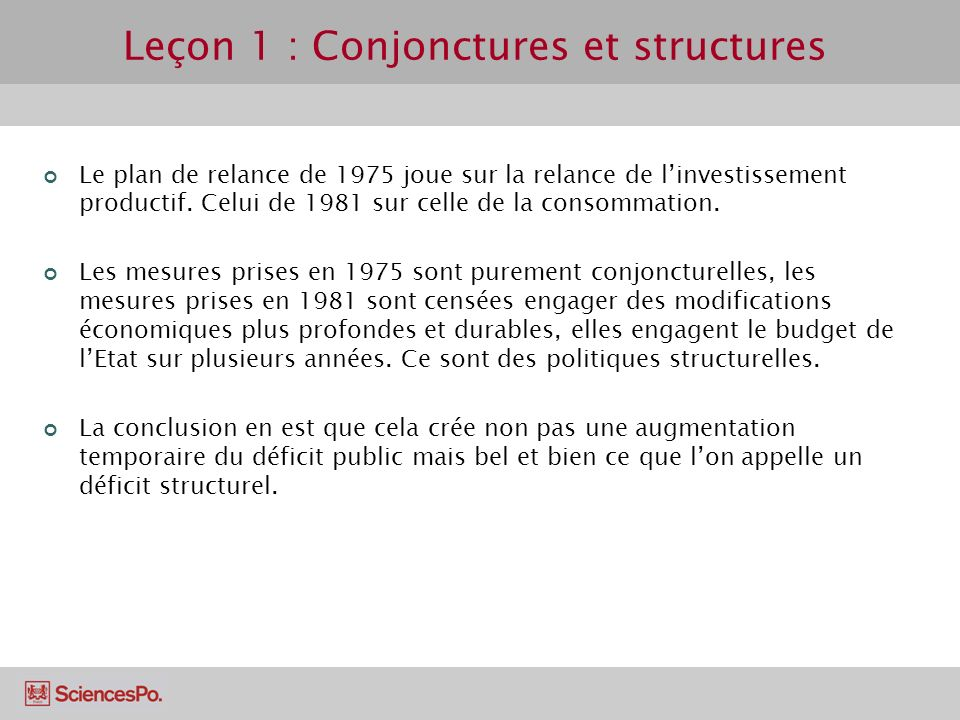 Leçon 1 : Conjonctures et structures Le plan de relance de 1975 joue sur la relance de linvestissement productif. Celui de 1981 sur celle de la consom