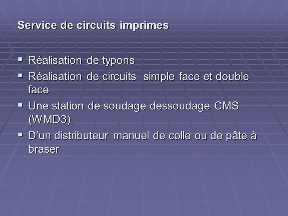 Projet de développement du SCEL-CI Recrutement dun ADT Mr Guillaume MAFFRE Recrutement dun ADT Mr Guillaume MAFFRE Fabrication de circuits imprimes double face, trous métallises de classe 4.