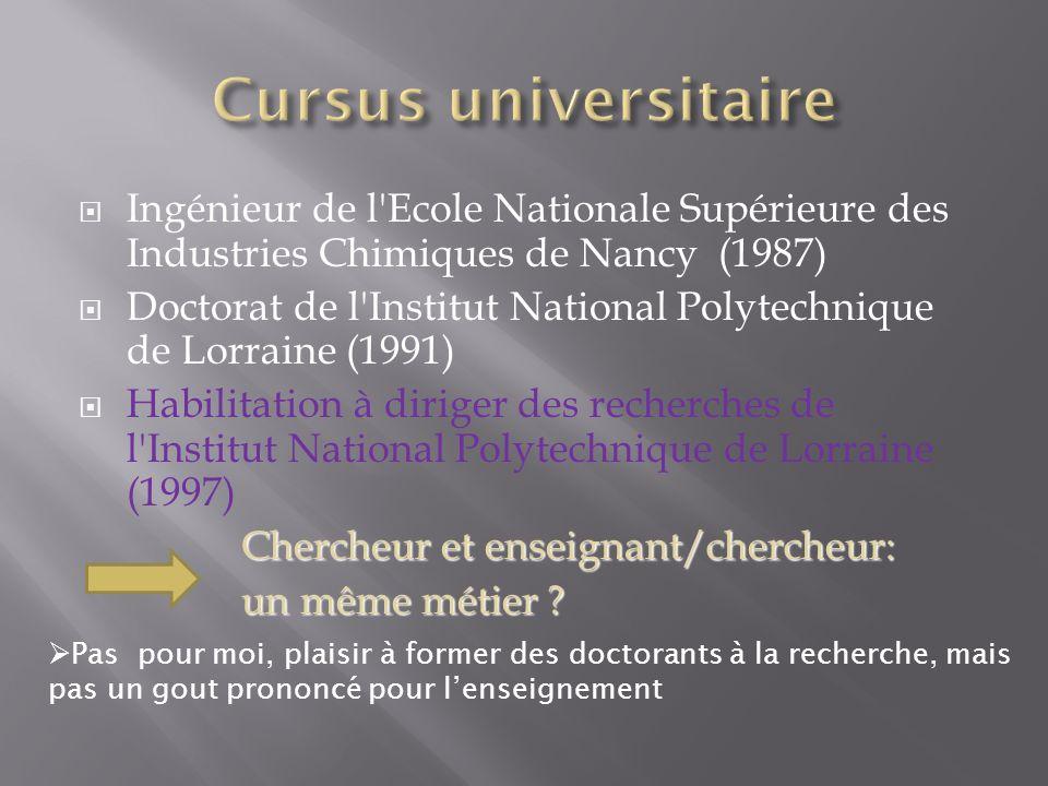 Ingénieur de l'Ecole Nationale Supérieure des Industries Chimiques de Nancy (1987) Doctorat de l'Institut National Polytechnique de Lorraine (1991) Ha