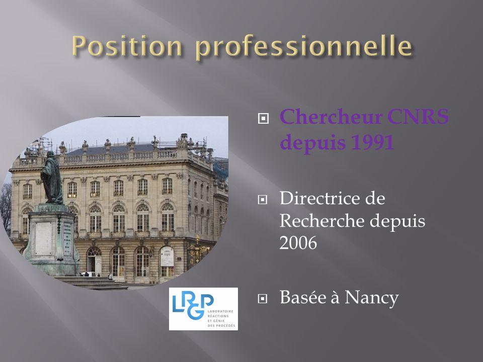 Chercheur CNRS depuis 1991 Directrice de Recherche depuis 2006 Basée à Nancy