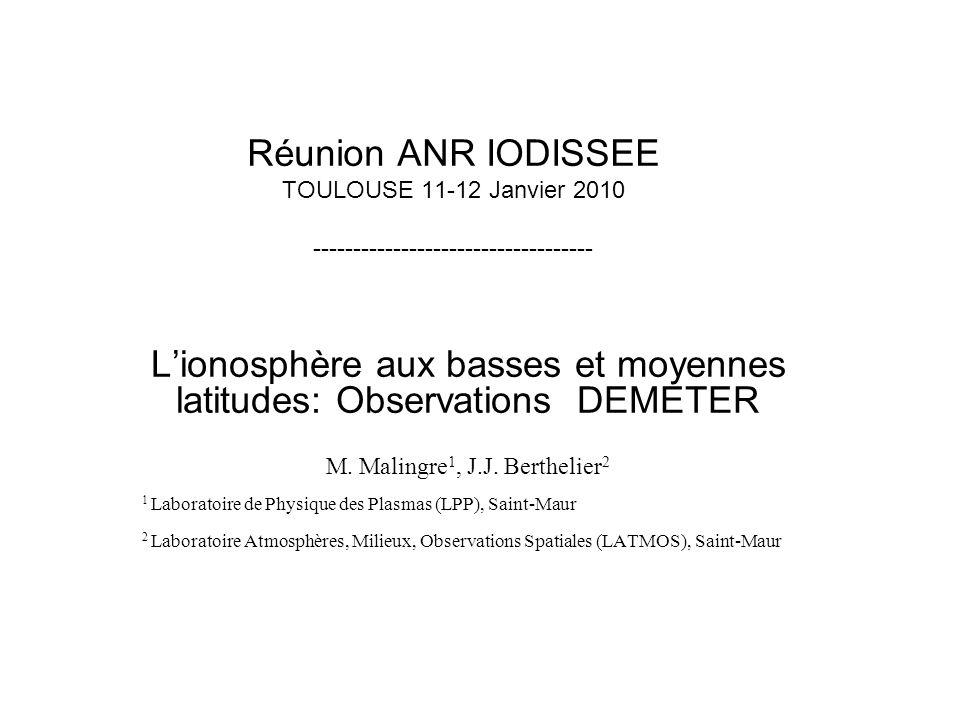 Réunion ANR IODISSEE TOULOUSE 11-12 Janvier 2010 ----------------------------------- Lionosphère aux basses et moyennes latitudes: Observations DEMETE