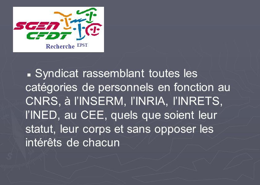 Syndicat rassemblant toutes les catégories de personnels en fonction au CNRS, à lINSERM, lINRIA, lINRETS, lINED, au CEE, quels que soient leur statut,
