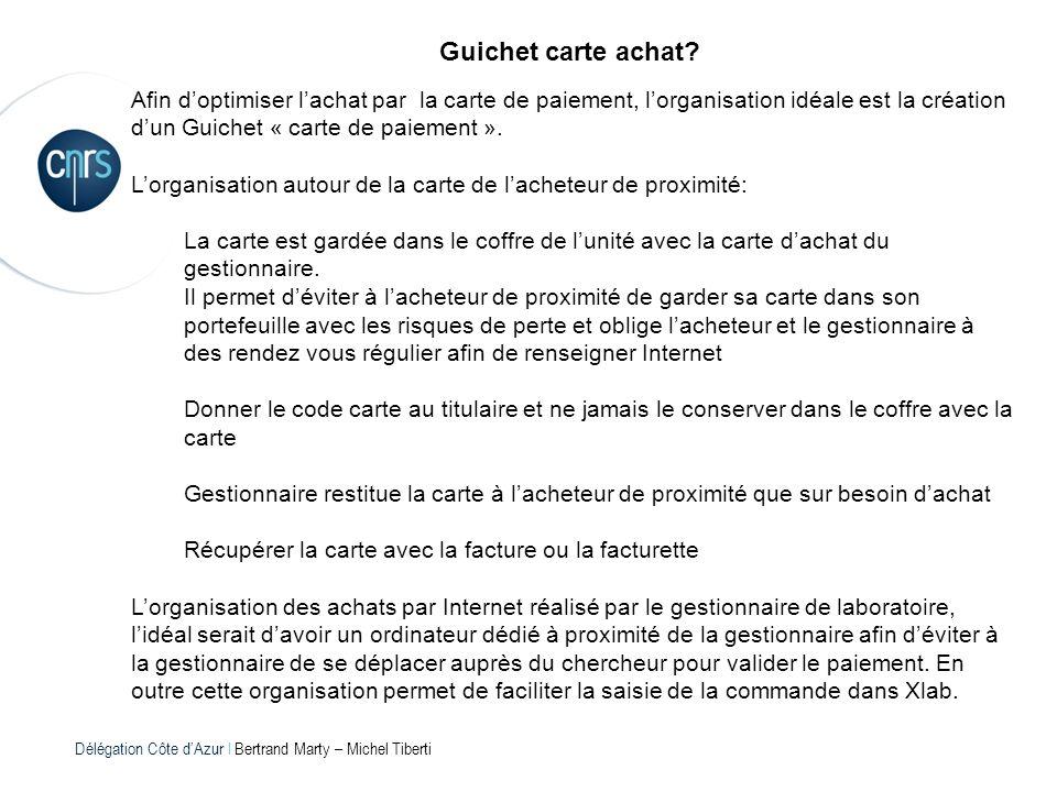 Délégation Côte dAzur l Bertrand Marty – Michel Tiberti Guichet carte achat? Afin doptimiser lachat par la carte de paiement, lorganisation idéale est