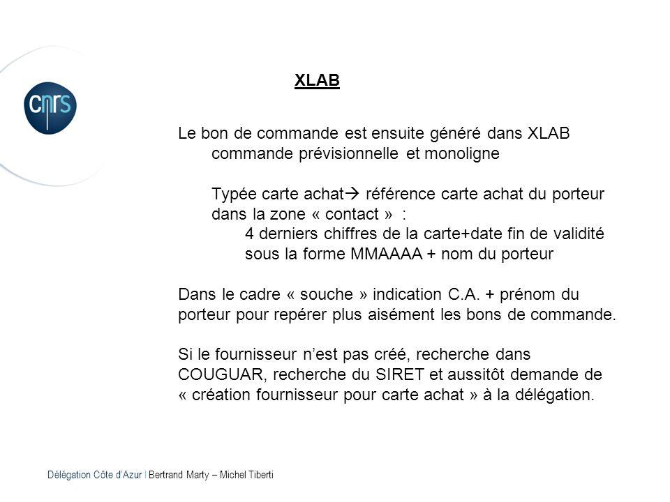 Délégation Côte dAzur l Bertrand Marty – Michel Tiberti XLAB Le bon de commande est ensuite généré dans XLAB commande prévisionnelle et monoligne Typé