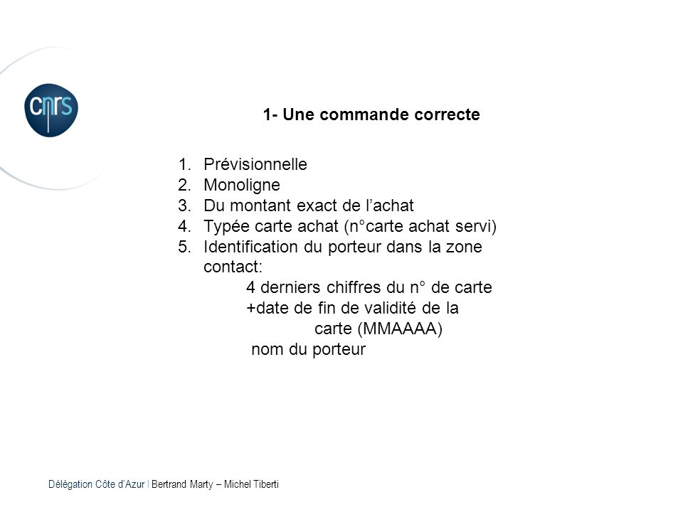 Délégation Côte dAzur l Bertrand Marty – Michel Tiberti 1- Une commande correcte 1.Prévisionnelle 2.Monoligne 3.Du montant exact de lachat 4.Typée car