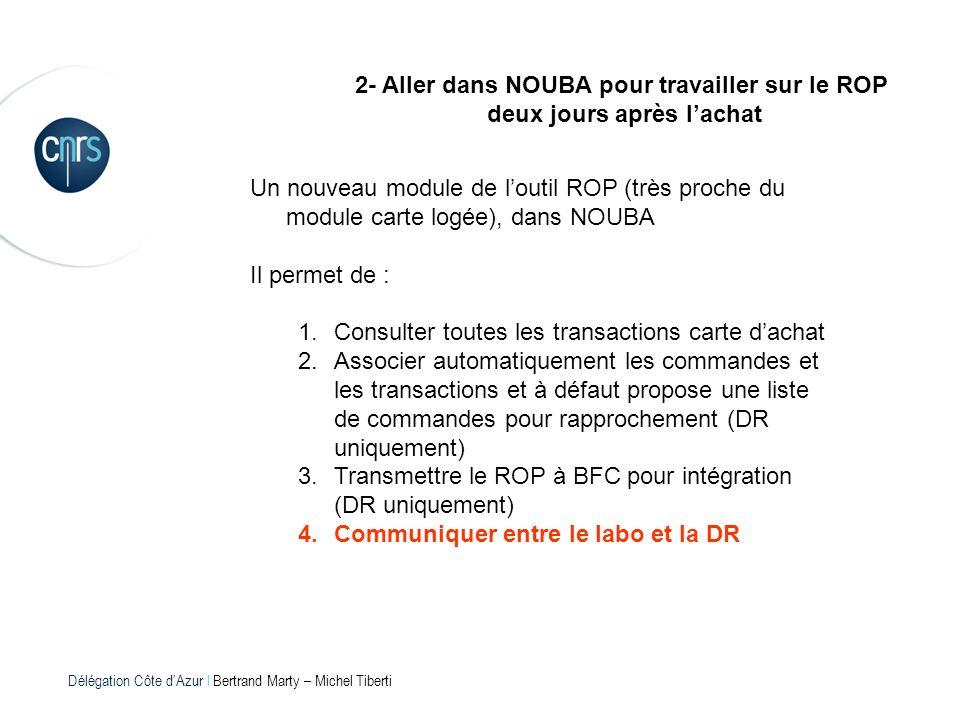 Délégation Côte dAzur l Bertrand Marty – Michel Tiberti 2- Aller dans NOUBA pour travailler sur le ROP deux jours après lachat Un nouveau module de lo