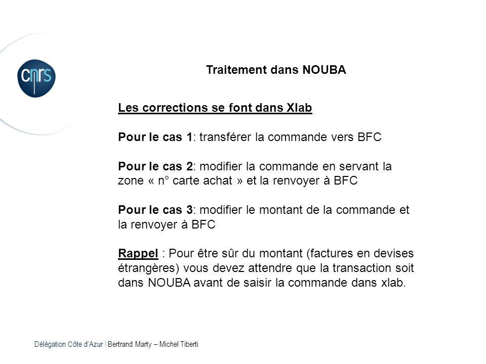 Délégation Côte dAzur l Bertrand Marty – Michel Tiberti Traitement dans NOUBA Les corrections se font dans Xlab Pour le cas 1: transférer la commande