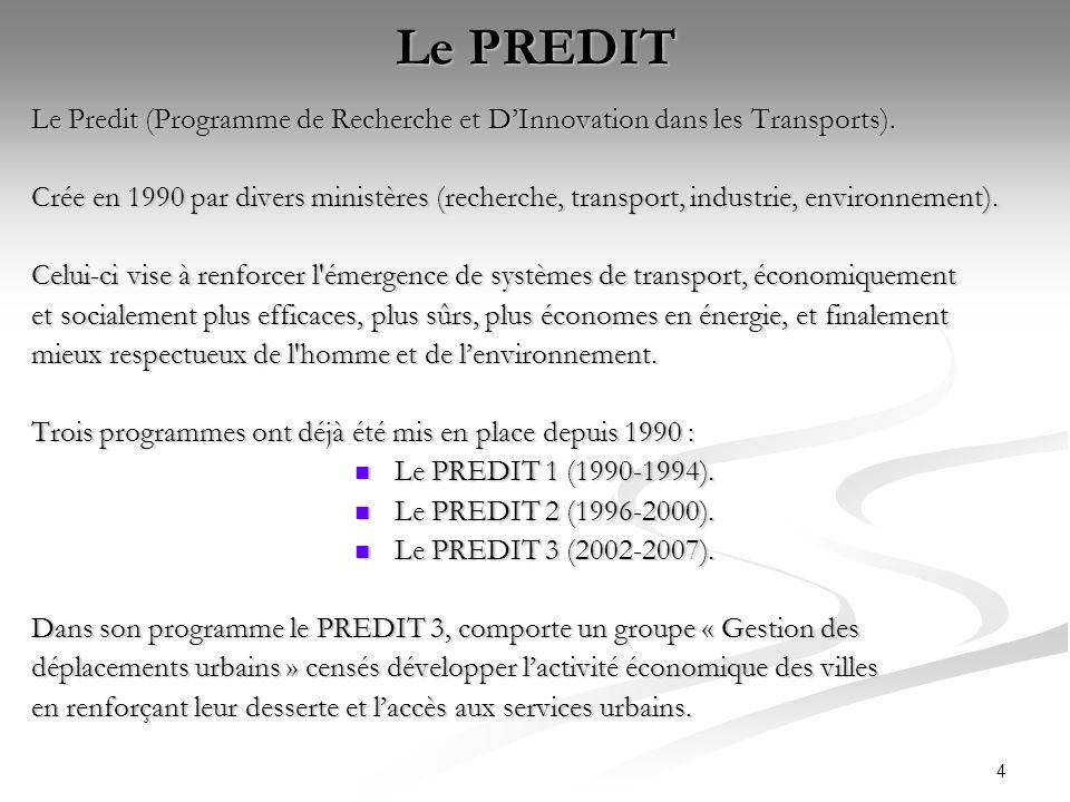 4 Le PREDIT Le Predit (Programme de Recherche et DInnovation dans les Transports). Crée en 1990 par divers ministères (recherche, transport, industrie