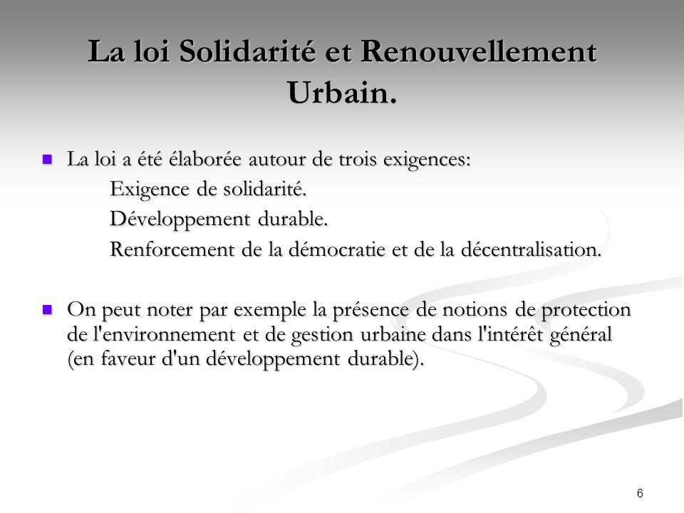 6 La loi Solidarité et Renouvellement Urbain. La loi a été élaborée autour de trois exigences: La loi a été élaborée autour de trois exigences: Exigen