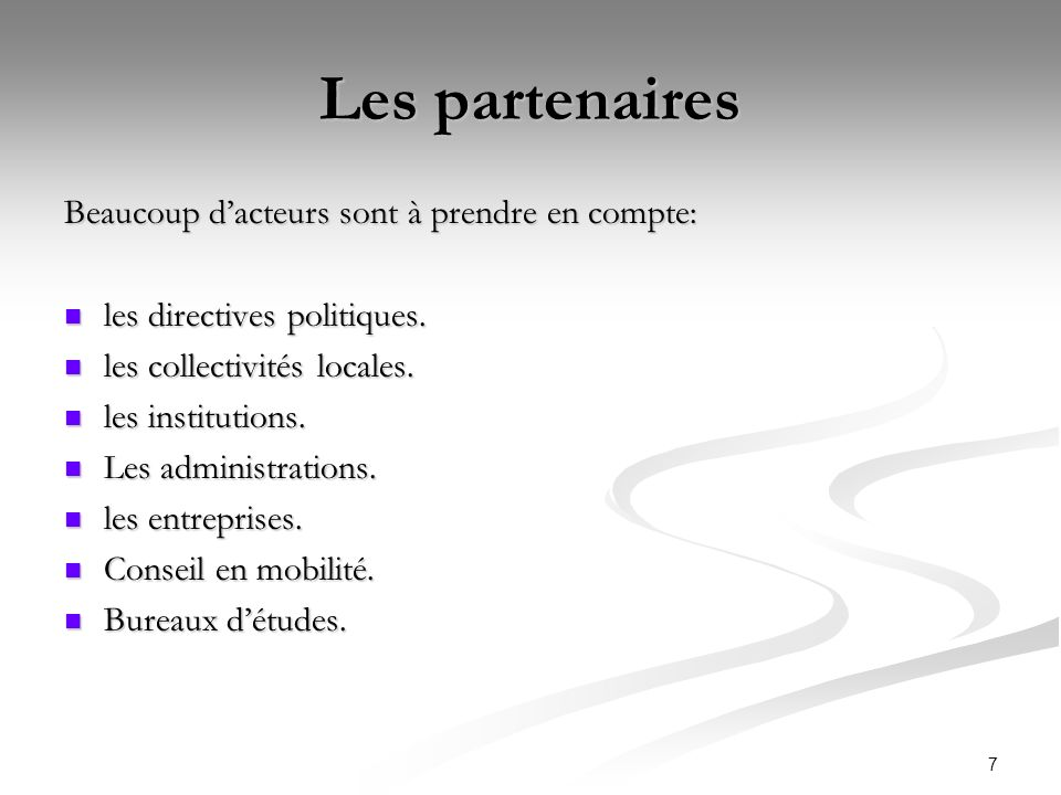 7 Les partenaires Beaucoup dacteurs sont à prendre en compte: les directives politiques. les directives politiques. les collectivités locales. les col