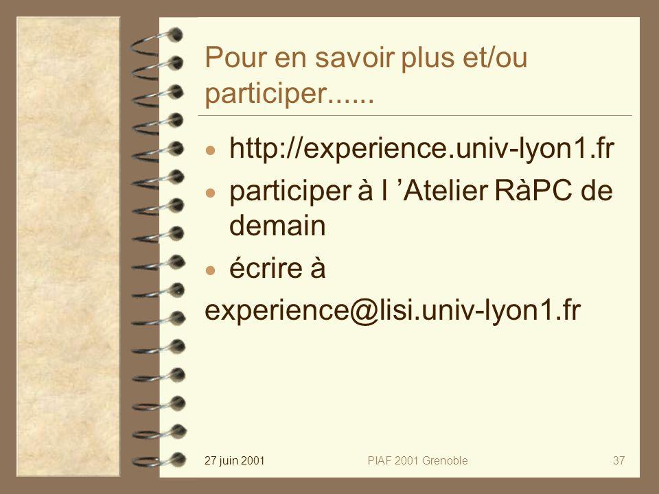 27 juin 2001PIAF 2001 Grenoble37 Pour en savoir plus et/ou participer...... http://experience.univ-lyon1.fr participer à l Atelier RàPC de demain écri