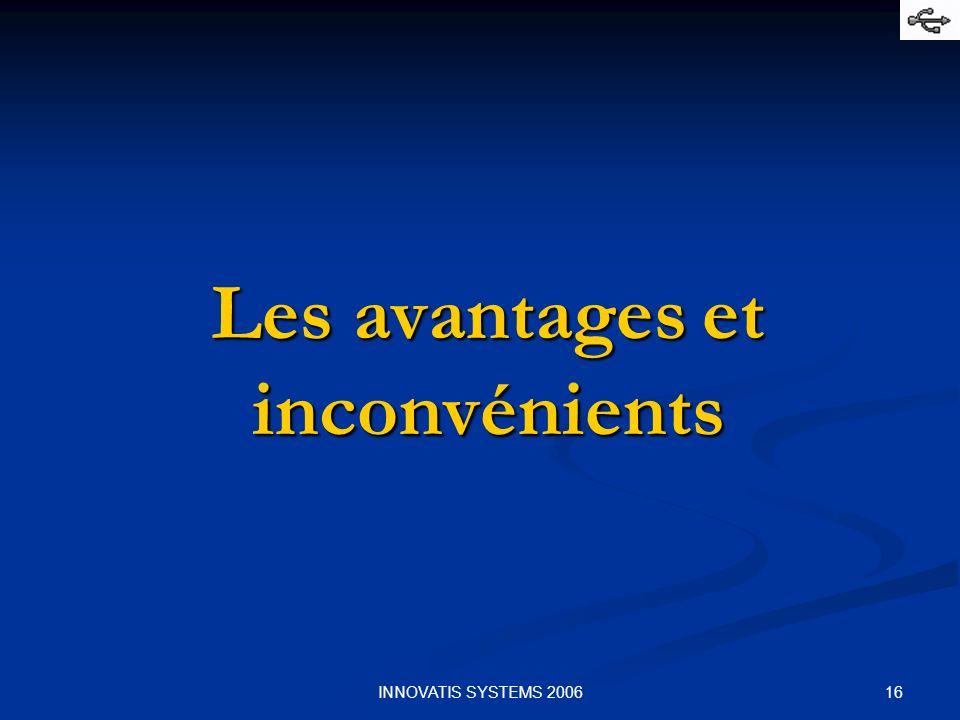 16INNOVATIS SYSTEMS 2006 Les avantages et inconvénients