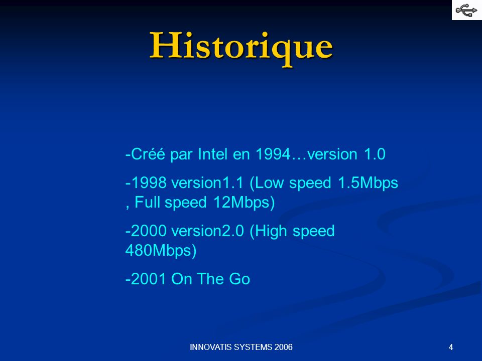 4INNOVATIS SYSTEMS 2006 Historique -Créé par Intel en 1994…version 1.0 -1998 version1.1 (Low speed 1.5Mbps, Full speed 12Mbps) -2000 version2.0 (High