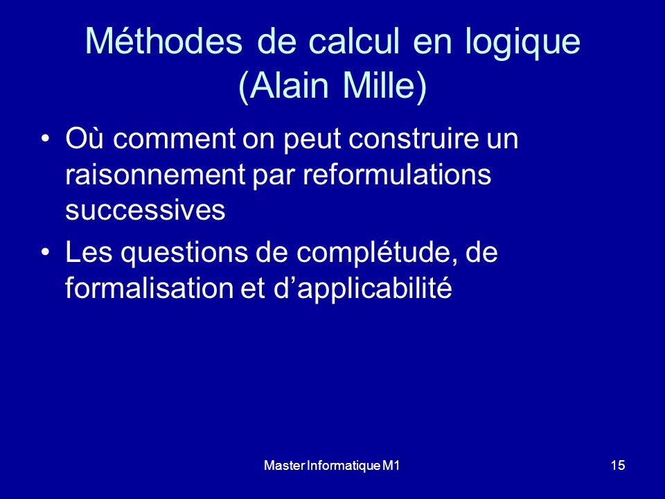 Master Informatique M115 Méthodes de calcul en logique (Alain Mille) Où comment on peut construire un raisonnement par reformulations successives Les