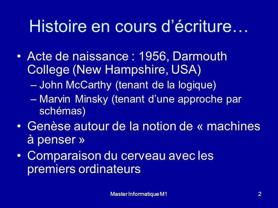 Master Informatique M12 Histoire en cours décriture… Acte de naissance : 1956, Darmouth College (New Hampshire, USA) –John McCarthy (tenant de la logi