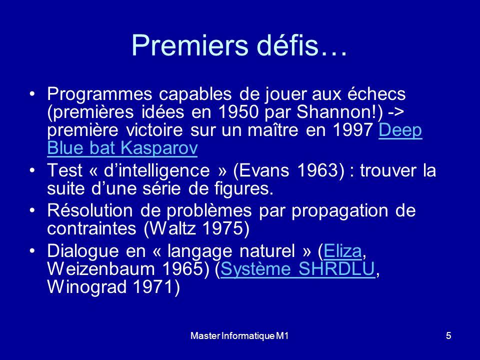 Master Informatique M15 Premiers défis… Programmes capables de jouer aux échecs (premières idées en 1950 par Shannon!) -> première victoire sur un maî