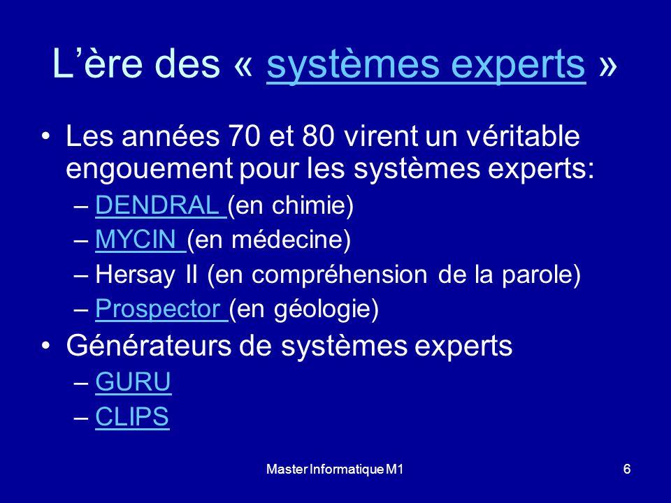 Master Informatique M16 Lère des « systèmes experts »systèmes experts Les années 70 et 80 virent un véritable engouement pour les systèmes experts: –D