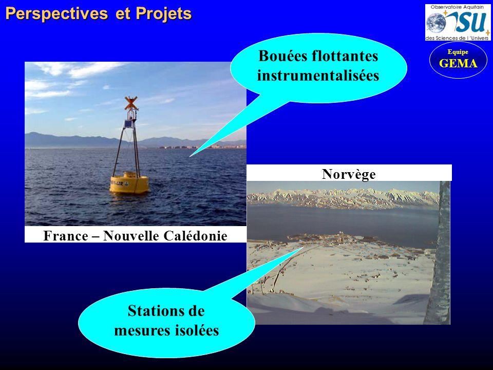Perspectives et Projets Perspectives et Projets Bouées flottantes instrumentalisées France – Nouvelle Calédonie Norvège Stations de mesures isolées Eq