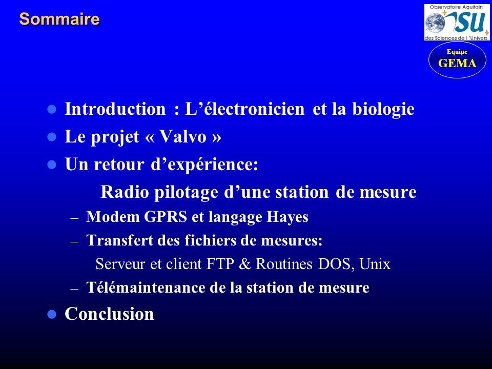 Sommaire Introduction : Lélectronicien et la biologie Le projet « Valvo » Un retour dexpérience: Radio pilotage dune station de mesure – Modem GPRS et